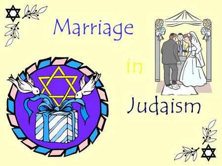 Marriage Judaism in. Marriage In Judaism MMarriage is considered to be the ideal state for everyone. The bible changed marriage from an option to a.