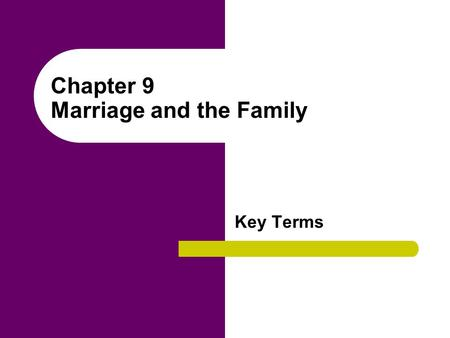Chapter 9 Marriage and the Family Key Terms. ambilocal (bilocal) residence The practice of a newly married couple taking up residence with either the.