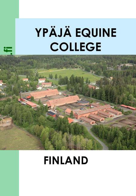 Www.hevosopisto.fi YPÄJÄ EQUINE COLLEGE FINLAND. www.hevosopisto.fi 2 YPÄJÄ EQUINE COLLEGE The leading centre of vocational and further education in horse.