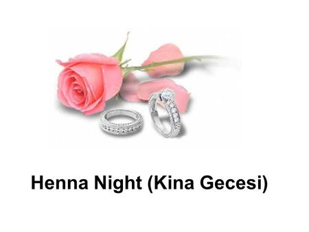 Henna Night (Kina Gecesi). Henna is a small shrub native to West Asia and North Africa Henna powder is a pure preparation made out of dried henna leaves.