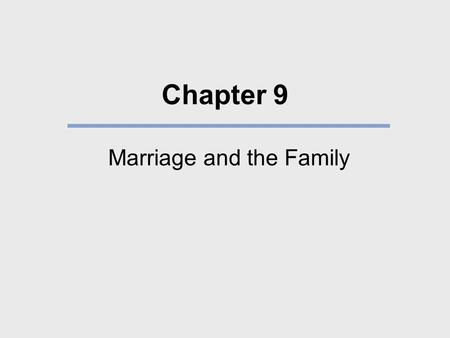 Chapter 9 Marriage and the Family. What We Will Learn Is the family found in all cultures? What functions do family and marriage systems perform? Why.