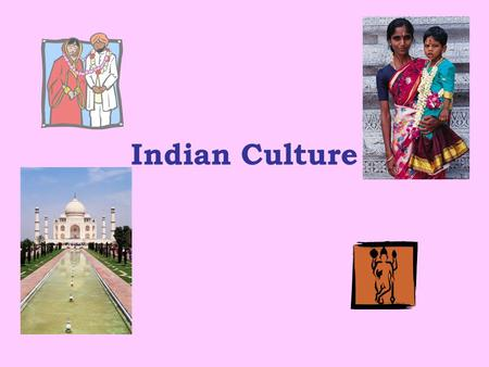 Indian Culture. Background The Indian culture is as grand and exciting as it sounds. India is located in southern Asia and encompasses a variety of people.