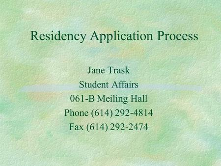 Residency Application Process Jane Trask Student Affairs 061-B Meiling Hall Phone (614) 292-4814 Fax (614) 292-2474.