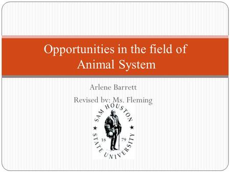 Arlene Barrett Revised by: Ms. Fleming Opportunities in the field of Animal System.