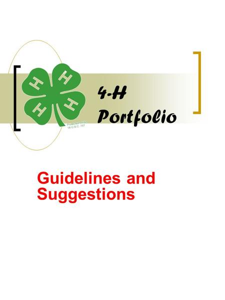 4-H Portfolio Guidelines and Suggestions. Contents Cover Sheet (name, age, date of birth, 4-H club(s), county, headshot photo, 4 x 6 action photo, etc.)