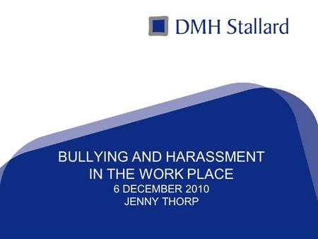 A Top 100 Law Firmwww.dmhstallard.com BULLYING AND HARASSMENT IN THE WORK PLACE 6 DECEMBER 2010 JENNY THORP.