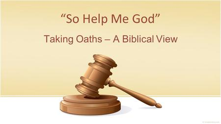 """So Help Me God"" Taking Oaths – A Biblical View. ""I swear to tell the truth, the whole truth, and nothing but the truth."" ""I take thee to be my lawful."