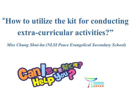 """How to utilize the kit for conducting extra-curricular activities?"" Miss Chung Shui-ha (NLSI Peace Evangelical Secondary School)"