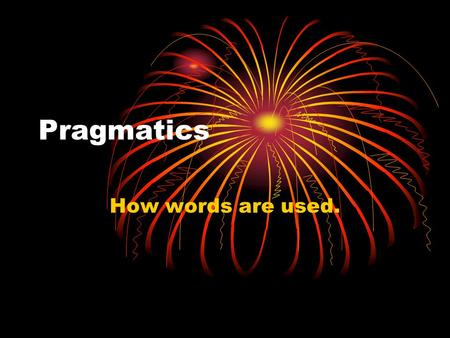 Pragmatics How words are used.. Who uses this word? Some words are only used by certain kinds of people. fiddlesticks! interj. I, who am a granny, disagree.