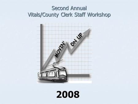Second Annual Vitals/County Clerk Staff Workshop 2008.