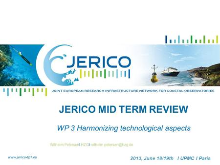 Wilhelm PetersenI HZGI  2013, June 18/19th I UPMC I Paris JERICO MID TERM REVIEW WP 3 Harmonizing technological.