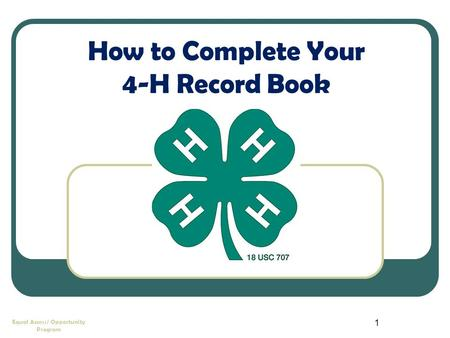 1 Equal Access/ Opportunity Program How to Complete Your 4-H Record Book.