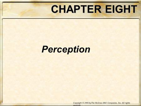 CHAPTER EIGHT Perception Copyright © 2001 by The McGraw-Hill Companies, Inc. All rights reserved.