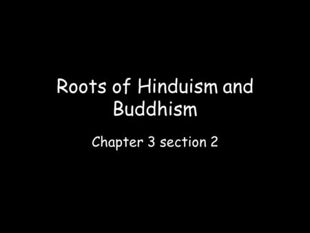 roots of hinduism and buddhism Hindus: is hinduism and buddhism essentially the same  buddhism owes its philosophical roots to hinduism, but the essence is the same.