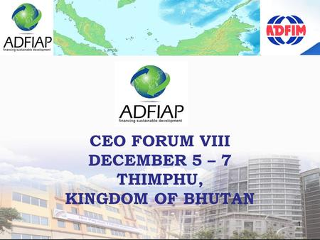 1 CEO FORUM VIII DECEMBER 5 – 7 THIMPHU, KINGDOM OF BHUTAN.