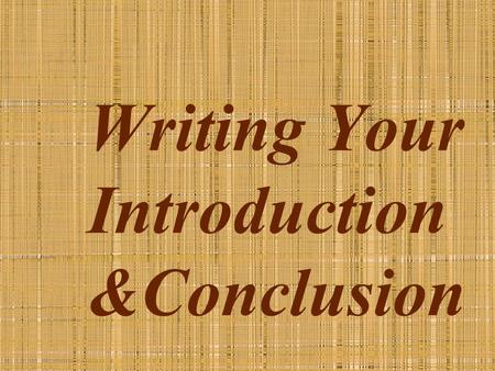 Writing Your Introduction &Conclusion. Writing an introduction – the beginning Arouse a reader's interest – Try one of these methods Begin with a quotation.