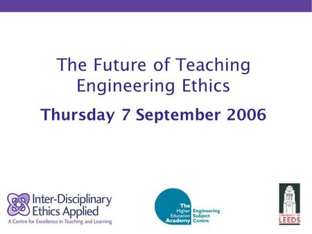 The Future of Teaching Engineering Ethics Thursday 7 September 2006.