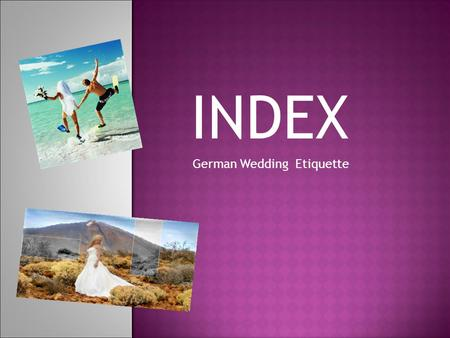 INDEX German Wedding Etiquette. GERMAN WEDDING ETIQUETTE  Many of the basic concepts are similar to the elements of an American wedding, but there definitely.