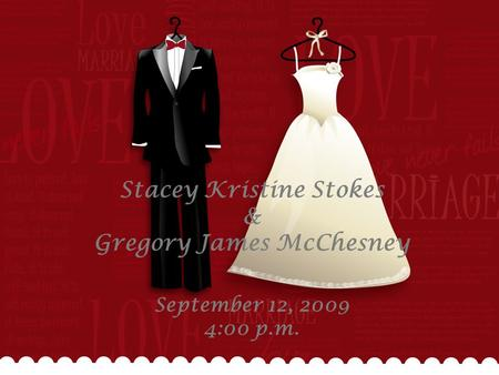 Stacey Kristine Stokes & Gregory James McChesney September 12, 2009 4:00 p.m.