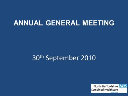ANNUAL GENERAL MEETING 30 th September 2010. AGENDA Welcome – Sir Philip Hunter, Chairman Formal presentation of the Trust Accounts Colin Groom – Deputy.