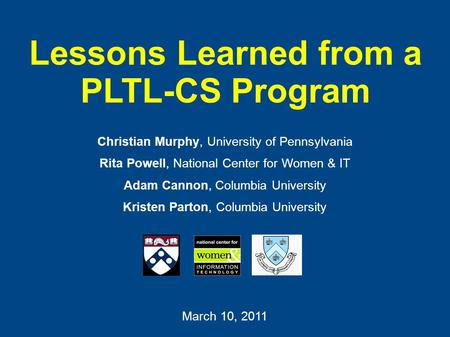 Lessons Learned from a PLTL-CS Program Christian Murphy, University of Pennsylvania Rita Powell, National Center for Women & IT Adam Cannon, Columbia University.