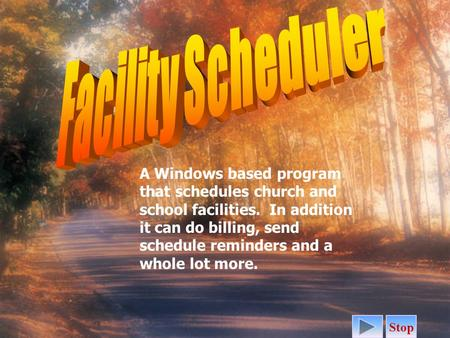 A Windows based program that schedules church and school facilities. In addition it can do billing, send schedule reminders and a whole lot more. Stop.