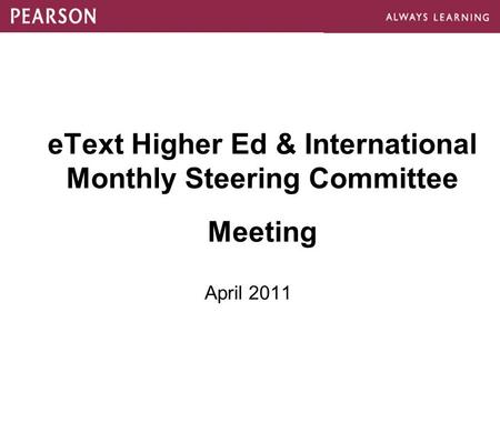 EText Higher Ed & International Monthly Steering Committee Meeting April 2011.