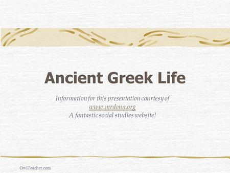 Ancient Greek Life Information for this presentation courtesy of