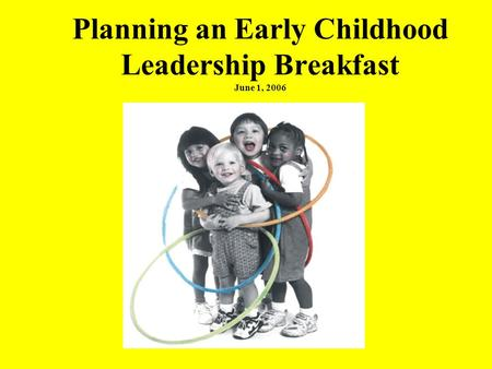 Planning an Early Childhood Leadership Breakfast June 1, 2006.
