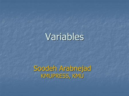 Variables Soodeh Arabnejad KMUPRESS, KMU. Review of Terms Sample / Individual: The objects described by a set of data, individuals may be people, animals.