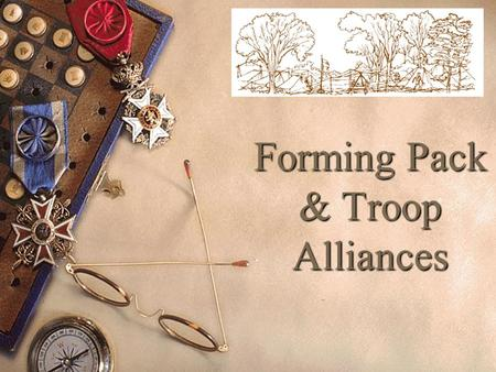 "Forming Pack & Troop Alliances. ""Training boy leaders to run their troop is the Scoutmaster's most important job."" ""Train Scouts to do a job, then let."