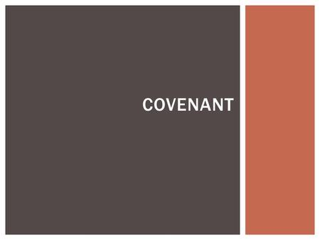 COVENANT. 2 ASPECTS: BETROTHAL CONSUMMATION MARRIAGE COVENANT.