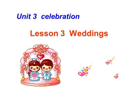 Lesson 3 Weddings Unit 3 celebration. Have you been to a wedding recently?