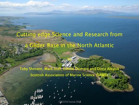 Cutting edge Science and Research from a Glider Base in the North Atlantic by Toby Sherwin, Mark Inall, Estelle Dumont and Dima Aleynik Scottish Association.