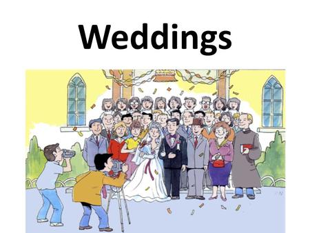 Weddings. Vocabulary Best man Honeymoon Speeches Bride Guests The Big Day Bridegroom Reception Bridesmaids Stag party Hen's night Bridal Shower.