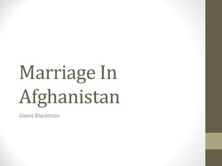 Marriage In Afghanistan Alexis Blackmon. Basic Facts Celebrations last 3 days long Everyone in the immediate and extended family is invited as well as.