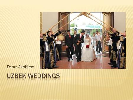 Feruz Akobirov.  Dating and engagement  Pre - wedding activities  Wedding  Post - wedding activities.