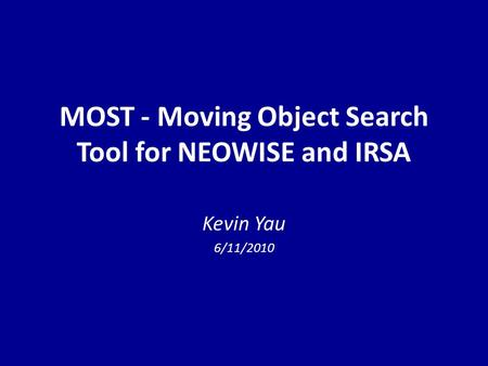 MOST - Moving Object Search Tool for NEOWISE and IRSA Kevin Yau 6/11/2010.