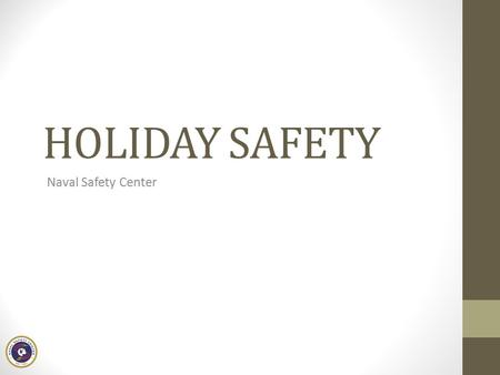 HOLIDAY SAFETY Naval Safety Center.