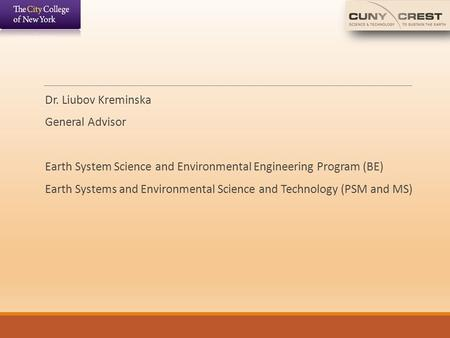 Dr. Liubov Kreminska General Advisor Earth System Science and Environmental Engineering Program (BE) Earth Systems and Environmental Science and Technology.