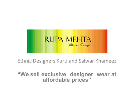 "Ethnic Designers Kurti and Salwar Khameez ""We sell exclusive designer wear at affordable prices"""