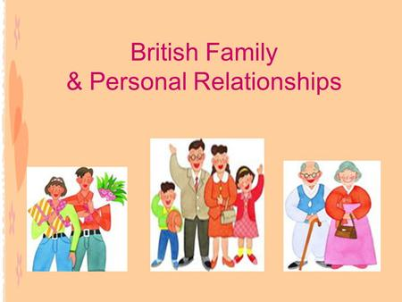 British Family & Personal Relationships. Warm-up Exercise The real meanings of WIFE, HUSBAND, FAMILY FAMILY F - father A - and M - mother I - I L - love.