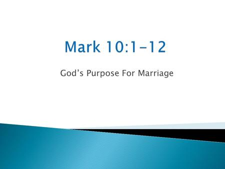 God's Purpose For Marriage. Mark 10:1-2 Getting up, He went from there to the region of Judea and beyond the Jordan; crowds gathered around Him again,