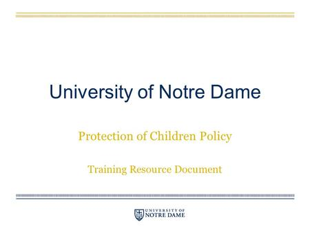 University of Notre Dame Protection of Children Policy Training Resource Document.