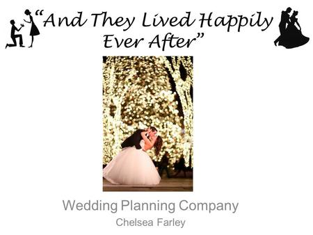 """ And They Lived Happily Ever After"" Wedding Planning Company Chelsea Farley."