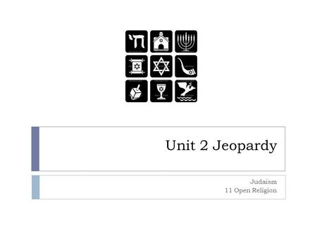 Unit 2 Jeopardy Judaism 11 Open Religion. Holy Books- 100  The complete collection of Jewish scriptures is called…  TENAKH.