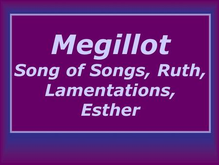 Megillot Song of Songs, Ruth, Lamentations, Esther.
