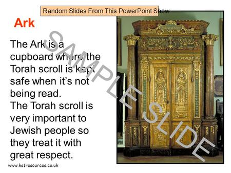 Www.ks1resources.co.uk Ark The Ark is a cupboard where the Torah scroll is kept safe when it's not being read. The Torah scroll is very important to Jewish.