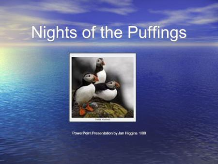 Nights of the Puffings PowerPoint Presentation by Jan Higgins 1/09.
