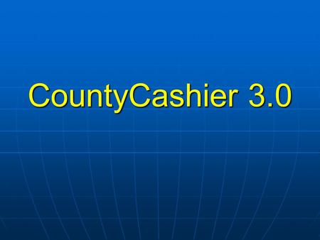 CountyCashier 3.0. Design 100% 32 bit application SQL database backend Historical reports should be faster All historical data should be available for.